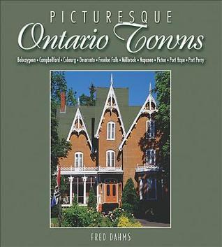 Picturesque Ontario Towns: Ten Daytrips in Eastern Ontario  by  Fred Dahms