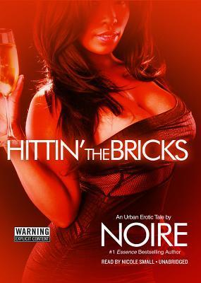 Hittin the Bricks: An Urban Erotic Tale  by  Noire