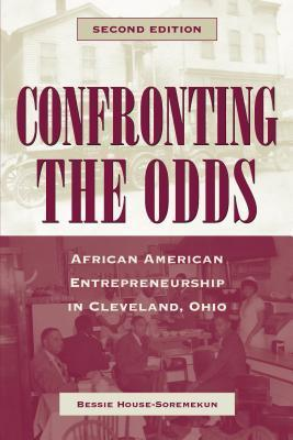 Confronting the Odds: African American Entrepreneurship in Cleveland, Ohio Second Edition Bessie House-Soremekun
