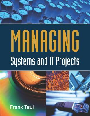 Managing Systems and It Projects  by  Frank Tsui