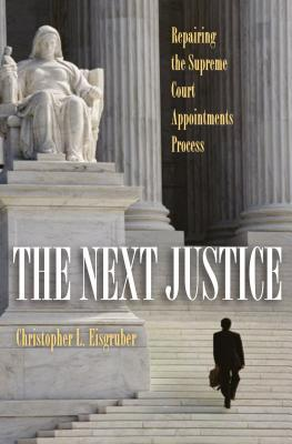 The Next Justice: Repairing the Supreme Court Appointments Process  by  Christopher L. Eisgruber