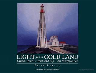 Light for a Cold Land: Lawren Harriss Life and Work Peter Larisey