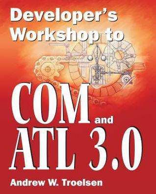 Developer S Workshop to Com and ATL 3.0 Andrew Troelsen