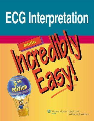 ECG Interpretation Made Incredibly Easy!  by  Lippincott Williams & Wilkins