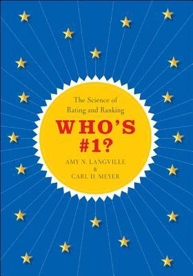 Whos #1?: The Science of Rating and Ranking Amy N. Langville
