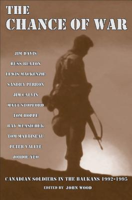 The Chance of War: Canadian Soldiers in the Balkans 1992-1995  by  John          Wood