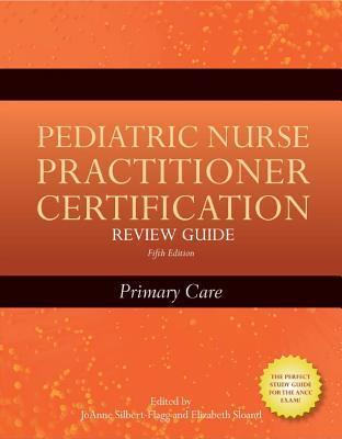 Pediatric Nurse Practitioner Certification Review Guide: Primary Care: Primary Care  by  JoAnne Silbert-Flagg