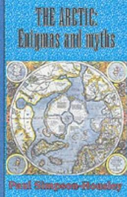 The Arctic: Enigmas and Myths Paul Simpson-Housley