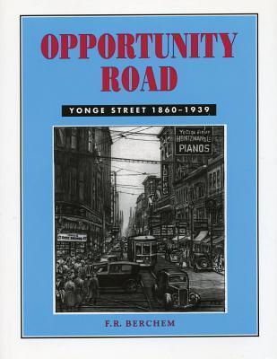 Opportunity Road: Yonge Street 1860-1939 F.R. Berchem