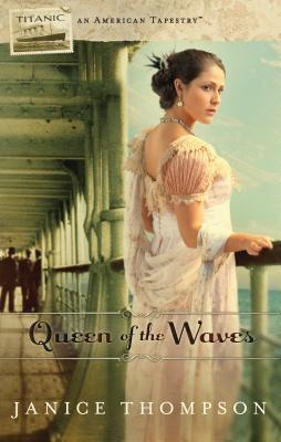 Queen of the Waves: Titanic  by  Janice  Thompson