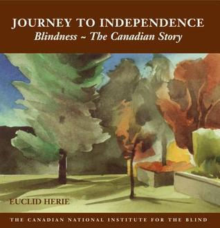The Journey to Independence: Blindness - The Canadian Story Euclid Herie