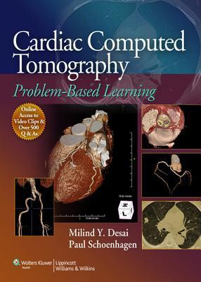 Cardiac Computed Tomography: Problem-Based Learning  by  Milind Y Desai