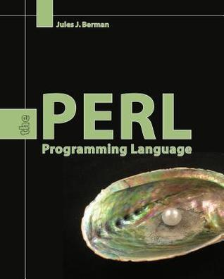 Perl: The Programming Language: The Programming Language  by  Jules J. Berman