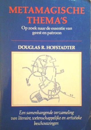 Metamagische themas: Op zoek naar de essentie van geest en patroon  by  Douglas R. Hofstadter