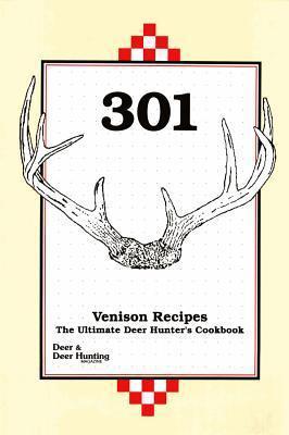 301 Venison Recipes: The Ultimate Deer Hunters Cookbook  by  Deer And Deer Hunting Magazine