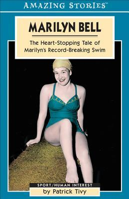 Marilyn Bell: The Heart-Stopping Tale of Marilyns Record-Breaking Swim  by  Patrick Tivy