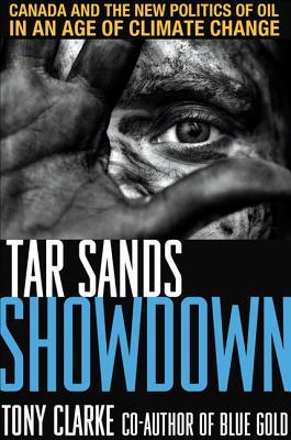 Tar Sands Showdown: Canada and the New Politics of Oil in an Age of Climate Change Tony Clarke