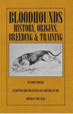 Bloodhounds: History - Origins - Breeding - Training  by  Edwin Brough