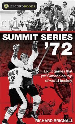 Summit Series 72: Eight Games That Put Canada on Top of World Hockey  by  Richard Brignall