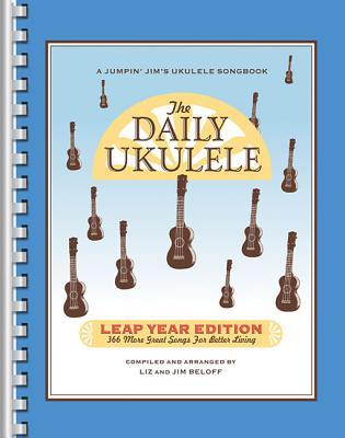 The Daily Ukulele: Leap Year Edition: 366 More Great Songs for Better Living Hal Leonard Publishing Company