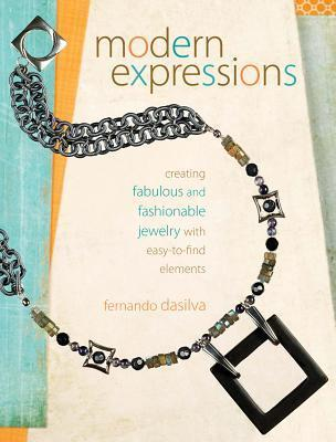 Modern Expressions: Creating Fabulous and Fashionable Jewelry with Easy-To-Find Elements  by  Fernando Dasilva