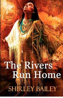 The Rivers Run Home Shirley Bailey