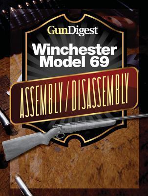 Gun Digest Winchester 69 Assembly/Disassembly Instructions Kevin Muramatsu