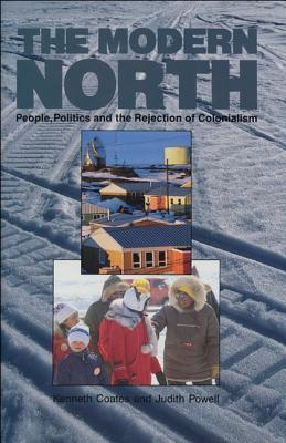 The Modern North: People, Politics And The Rejection Of Colonialism Kenneth S. Coates