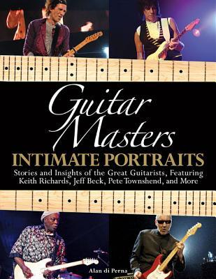 Guitar Masters: Intimate Portraits: Stories and Insights of the Great Guitarists  by  Alan di Perna