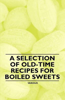 A Selection of Old-Time Recipes for Boiled Sweets Various
