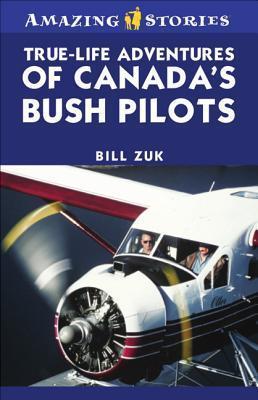 True-Life Adventures of Canadas Bush Pilots  by  Bill Zuk