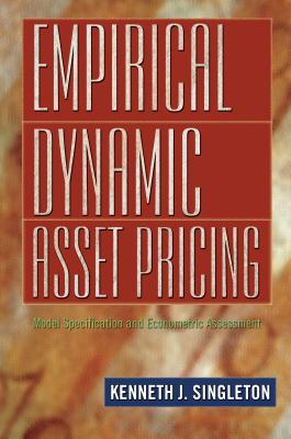 Empirical Dynamic Asset Pricing: Model Specification and Econometric Assessment  by  Kenneth J. Singleton