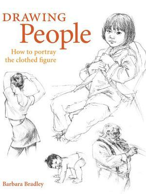 Drawing People: How to Portray Clothed Figures Barbara Bradley