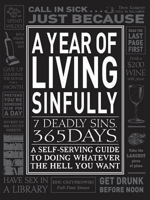 A Year of Living Sinfully: A Self-Serving Guide to Doing Whatever the Hell You Want  by  Eric Grzymkowski