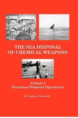 The Sea Disposal of Chemical Weapons: European Disposal Operations H Lindsey Arison III