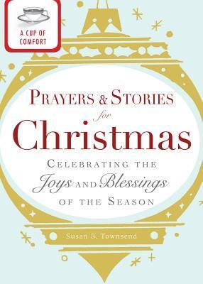 A Cup of Comfort Prayers and Stories for Christmas: Celebrating the Joys and Blessings of the Season Adams Media