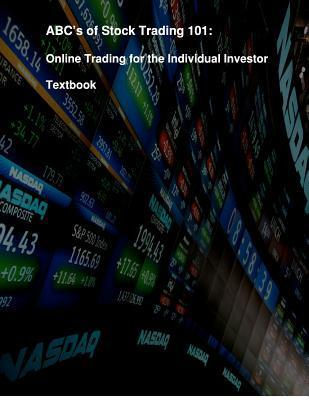 ABCs of Stock Trading 101: Online Trading for the Individual Investor  by  Robert David Kiessling