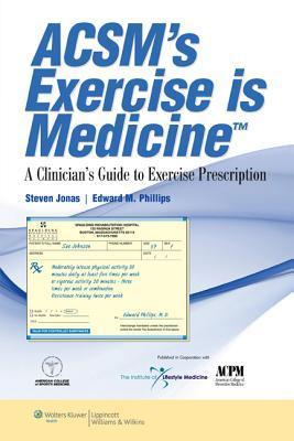 ACSMs Exercise Is Medicine: A Clinicians Guide to Exercise Prescription  by  Steven Jonas
