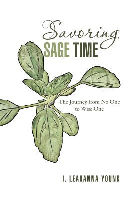 Savoring Sage Time: The Journey from No One to Wise One I Leahanna Young