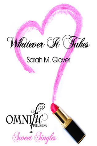 Whatever It Takes  by  Sarah M. Glover