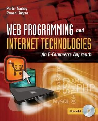 Web Programming and Internet Technologies: An E-Commerce Approach Porter Scobey