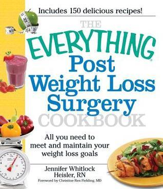 The Everything Post Weight Loss Surgery Cookbook: All You Need to Meet and Maintain Your Weight Loss Goals Jennifer Heisler