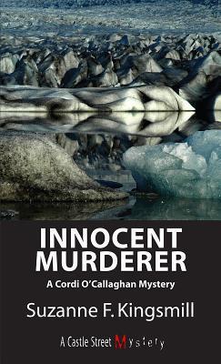 Innocent Murderer: A Cordi OCallaghan Mystery Suzanne F. Kingsmill