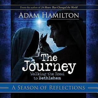 The Journey a Season of Reflections: Walking the Road to Bethlehem  by  Adam Hamilton