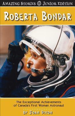 Roberta Bondar (Jr): The Exceptional Achievements of Canadas First Woman Astronaut Joan Dixon