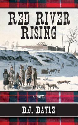 Red River Rising B.J. Bayle