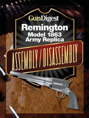 Gun Digest Remington Model 1863 Assembly/Disassembly Instructions  by  J.B. Wood