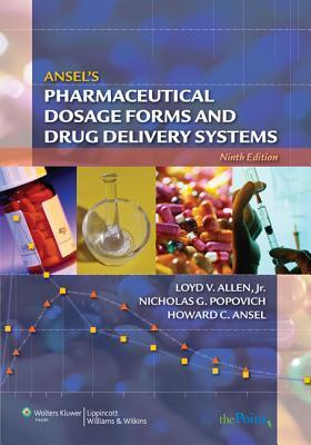 Ansels Pharmaceutical Dosage Forms and Drug Delivery Systems  by  Lloyd V Allen