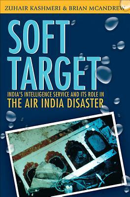 Soft Target: How The Indian Intelligence Service Penetrated Canada  by  Zuhair Kashmeri