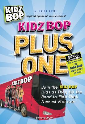 Kidz Bop Plus One - The Junior Novel: Join the Kidz Bop Kidz as They Hit the Road to Find Their Newest Member  by  Bethany Bryan
